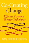 Co-Creating Change: Effective Dynamic Therapy Techniques by Jon Frederickson